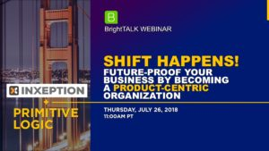 Webinar: Shift Happens! Future-Proof Your Business by Becoming a Product-Centric Organization